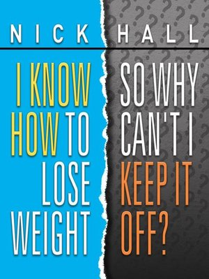 cover image of I Know How to Lose Weight So Why Can't I Keep It Off?
