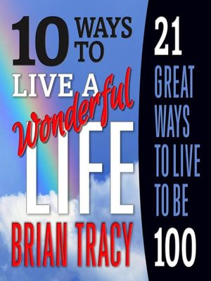 cover image of 10 Ways to Live a Wonderful Life, 21 Great Ways to Live to Be 100