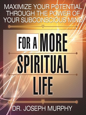 cover image of Maximize Your Potential Through the Power Your Subconscious Mind for a More Spiritual Life