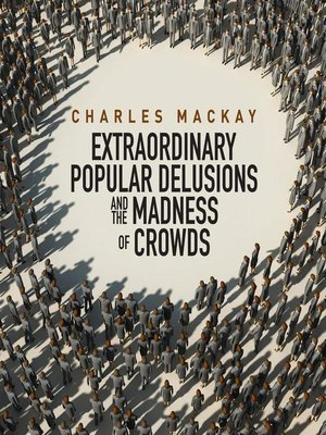 cover image of Memoirs Extraordinary Populare Delusions and the Madness Crowds