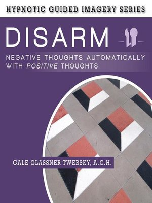 cover image of Disarm Negative Thoughts Automatically with Positive Thoughts