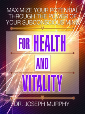 cover image of Maximize Your Potential Through the Power Your Subconscious Mind for Health and Vitality