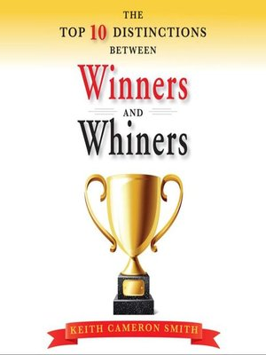 cover image of The Top Ten Distinctions Between Winners and Whiners