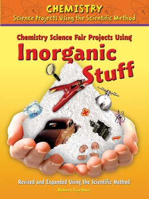 cover image of Chemistry Science Fair Projects Using Inorganic Stuff, Revised and Expanded Using the Scientific Method
