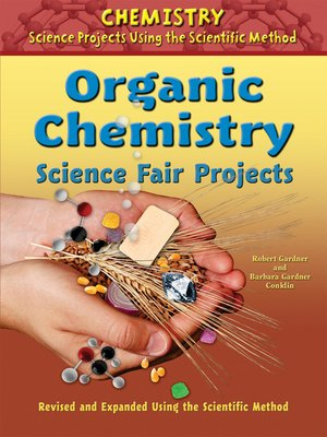 cover image of Organic Chemistry Science Fair Projects, Revised and Expanded Using the Scientific Method