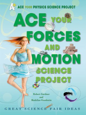 cover image of Ace Your Forces and Motion Science Project