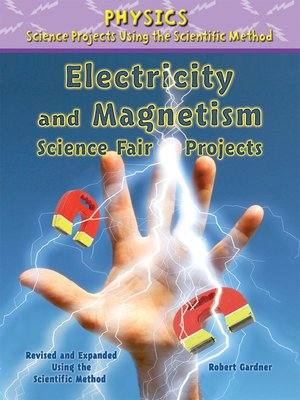 cover image of Electricity and Magnetism Science Fair Projects, Revised and Expanded Using the Scientific Method