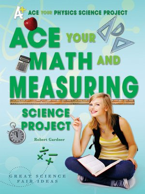 cover image of Ace Your Math and Measuring Science Project
