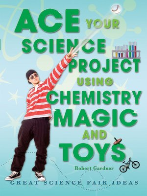 cover image of Ace Your Science Project Using Chemistry Magic and Toys