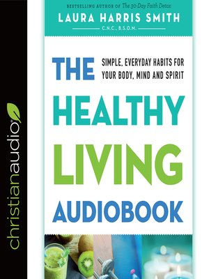 The Healthy Living Audiobook : Simple, Everyday Habits for Your Body, Mind and Spirit - Audiobook