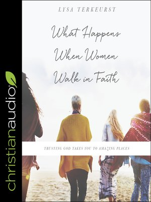 cover image of What Happens When Women Walk in Faith