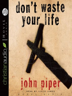 Dont Waste Your Life By John Piper Overdrive Rakuten Overdrive