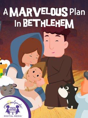 cover image of A Marvelous Plan In Bethlehem