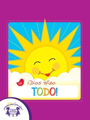 cover image of ¡Dios Hizo Todo!