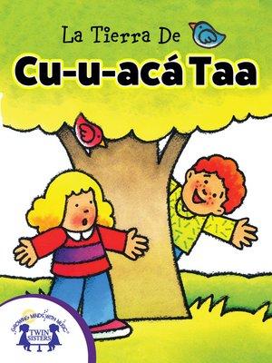 cover image of La Tierra de Cu-u-acá Taa