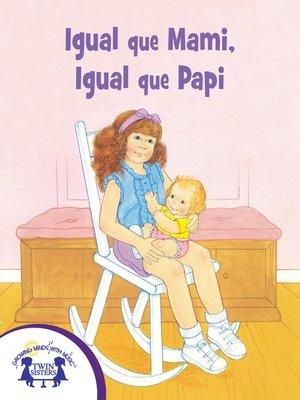 cover image of Igual que Mami, Igual que Papi