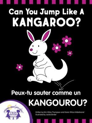 cover image of Can You Jump Like a Kangaroo - Peux-tu Sauter Comme un Kangourou?