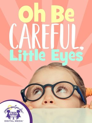 cover image of Oh Be Careful, Little Eyes