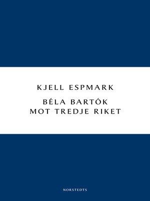 cover image of Béla Bartók mot Tredje riket