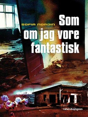 cover image of Som om jag vore fantastisk