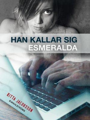 cover image of Han kallar sig Esmeralda