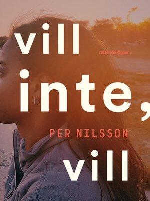 cover image of Vill inte, vill