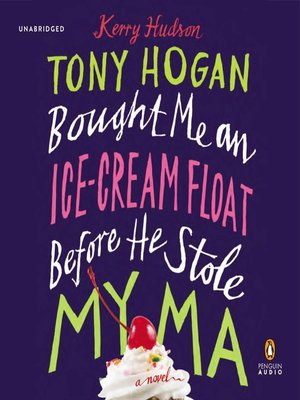 cover image of Tony Hogan Bought Me an Ice-Cream Float Before He Stole My Ma