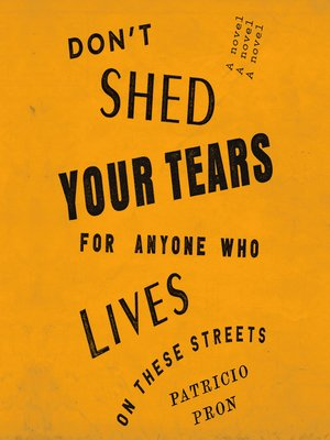 cover image of Don't Shed Your Tears for Anyone Who Lives on These Streets