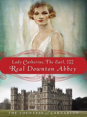 cover image of Lady Catherine, the Earl, and the Real Downton Abbey