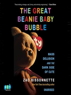The Great Beanie Baby Bubble by Zac Bissonnette · OverDrive (Rakuten  OverDrive)  eBooks 48ea8aa6d2a