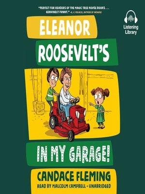 cover image of Eleanor Roosevelt's in My Garage!
