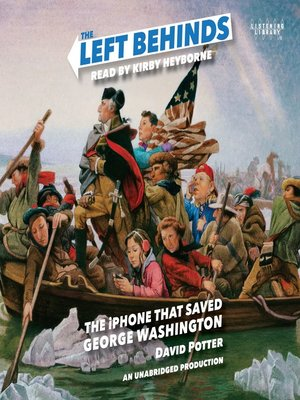 cover image of The Left Behinds and the iPhone That Saved George Washington