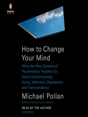 How to Change Your Mind by Michael Pollan · OverDrive
