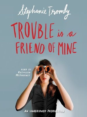 cover image of Trouble is a Friend of Mine