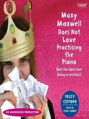 cover image of Moxy Maxwell Does Not Love Practicing the Piano (But She Does Love Being in Recitals)