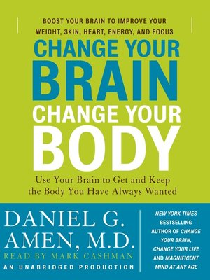 cover image of Change Your Brain, Change Your Body