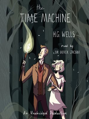The Time Machine by H.G. Wells.                                              WAIT LIST Audiobook.