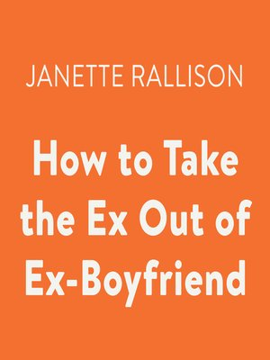 cover image of How to Take the Ex Out of Ex-Boyfriend