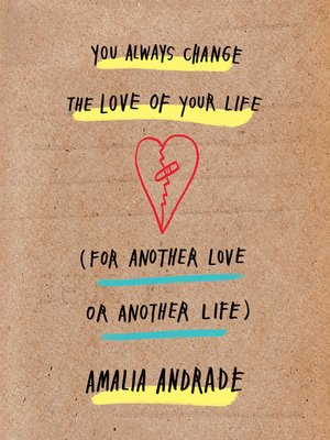cover image of You Always Change the Love of Your Life (for Another Love or Another Life)