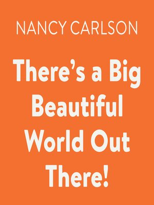 cover image of There's a Big Beautiful World Out There!