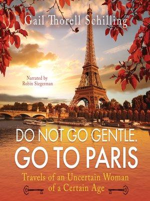 cover image of Do Not Go Gentle. Go to Paris
