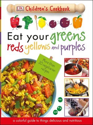 cover image of Eat Your Greens, Reds, Yellows, and Purples