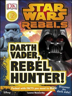 cover image of Star Wars Rebels: Darth Vader, Rebel Hunter!