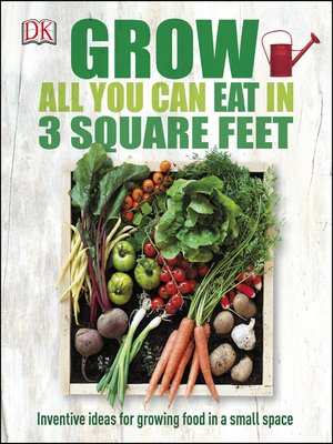 cover image of Grow All You Can Eat in 3 Square Feet