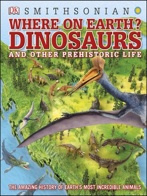 cover image of Where on Earth? Dinosaurs and Other Prehistoric Life