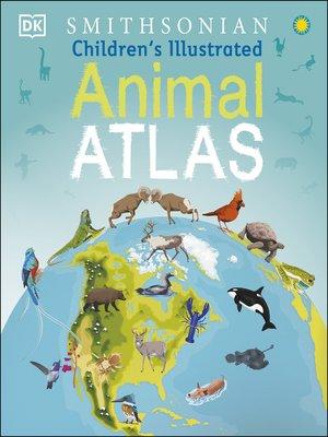 cover image of Children's Illustrated Animal Atlas