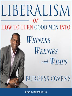 cover image of Liberalism or How to Turn Good Men into Whiners, Weenies and Wimps