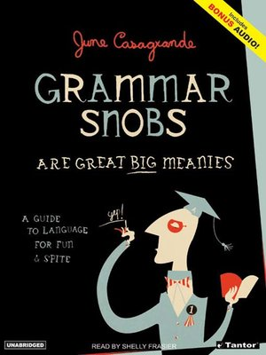 cover image of Grammar Snobs Are Great Big Meanies