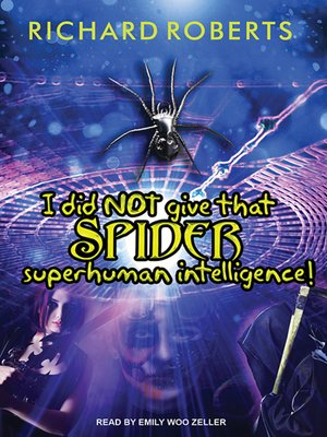 cover image of I Did NOT Give That Spider Superhuman Intelligence!