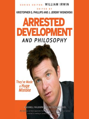 cover image of Arrested Development and Philosophy--They've Made a Huge Mistake